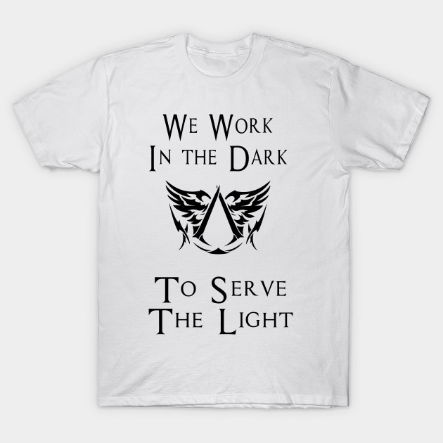 We work in the dark to serve the light