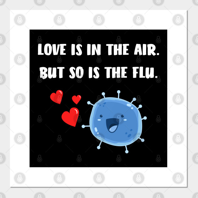 Love Is In The Air But So Is The Flu Funny Valentine Funny Anti Valentines Day Posters And Art Prints Teepublic