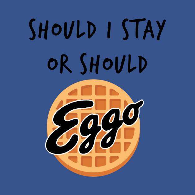 Should I Stay or Should I Go - Eggo waffle - Stranger Things - Eleven - black text - Eggo parody T-Shirt