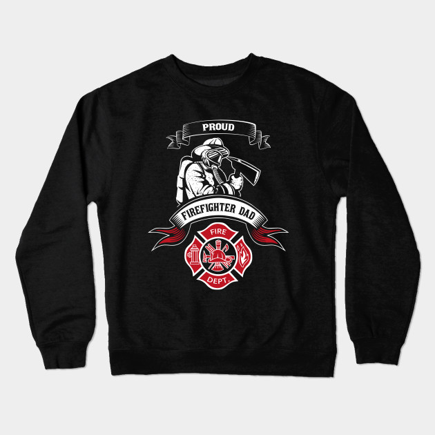 2504397f0 Epic Proud Firefighter Dad - Father Of Fireman Gift Shirt Fire Dept Foremen  Department Crewneck Sweatshirt