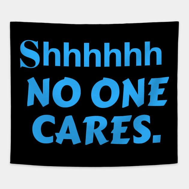 Shhh No One Cares Quotes Tapestry Teepublic