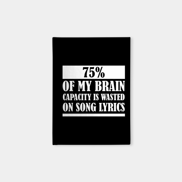 75% Of My Brain Capacity Is Wasted On Song Lyrics