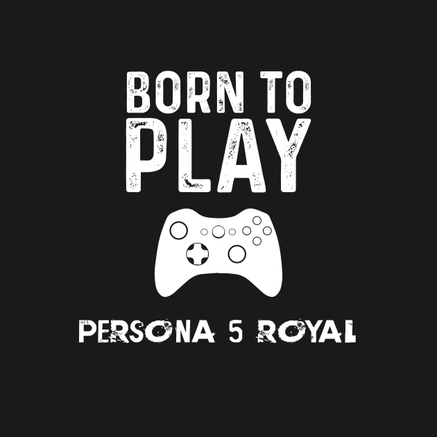 born to play persona 5 royal