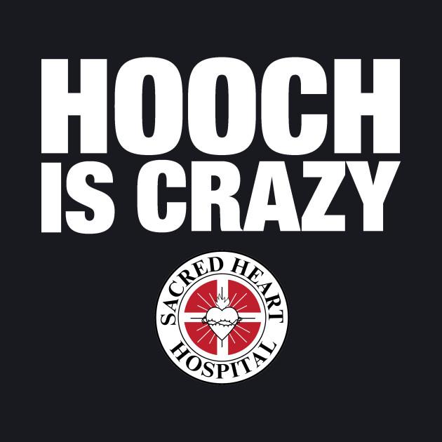 Hooch Is Crazy