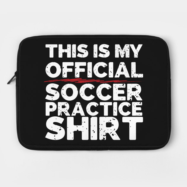 This Is My Official Soccer Practice Shirt