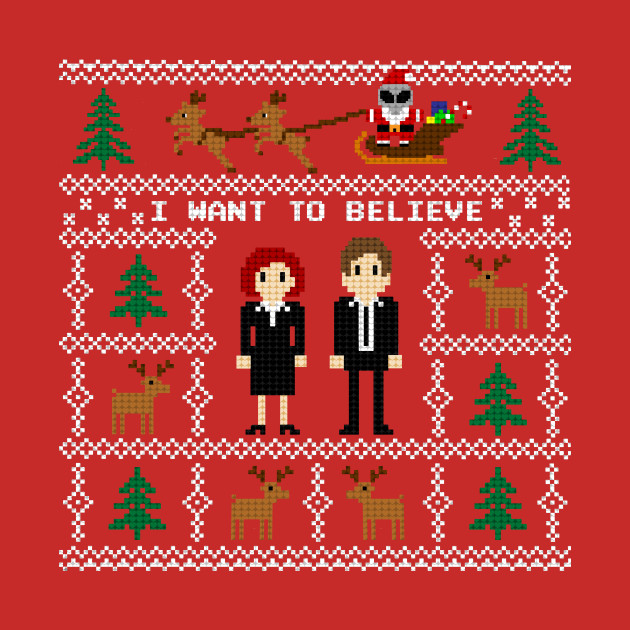 I WANT TO BELIEVE IN UGLY CHRISTMAS