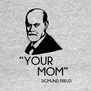 Your Mom - Sigmund Freud t-shirts