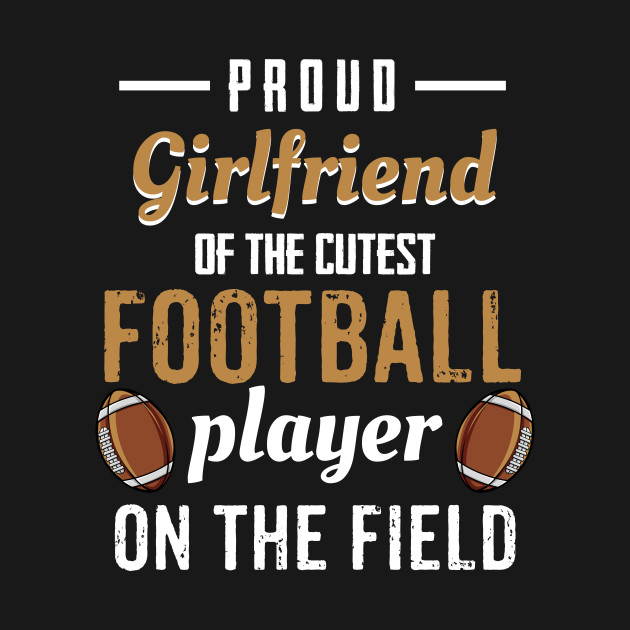 Proud Girlfriend Of The Cutest Football Player Shirt
