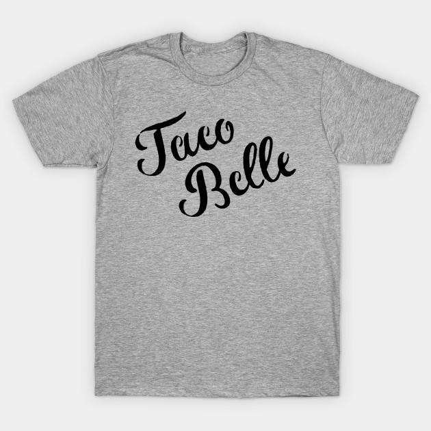 c28251d9 Taco Belle - Taco Belle - T-Shirt | TeePublic