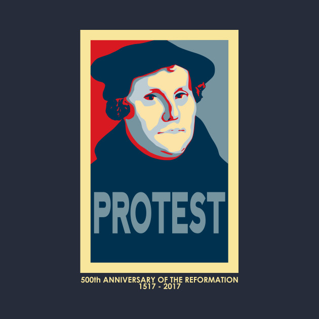 Martin Luther PROTEST (with 500th anniversary tag)