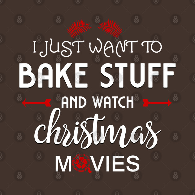 I just want to bake stuff and watch Christmas movies