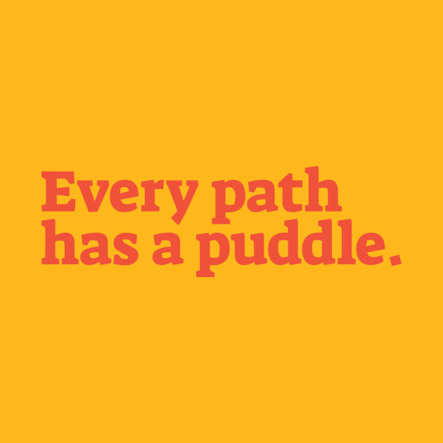 Every Path has a Puddle