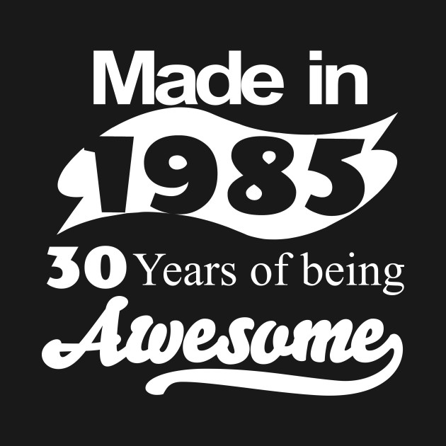 made in 1985 30 years of being awesome made in 1985. Black Bedroom Furniture Sets. Home Design Ideas