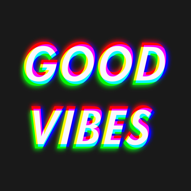 Good Vibes Only - Trippy & Cool Color