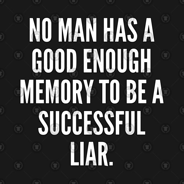 No man has a good enough memory to be a successful liar
