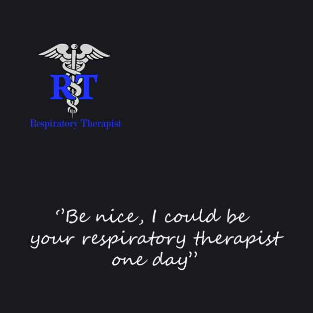 ''Be Nice'' | Respiratory Therapy