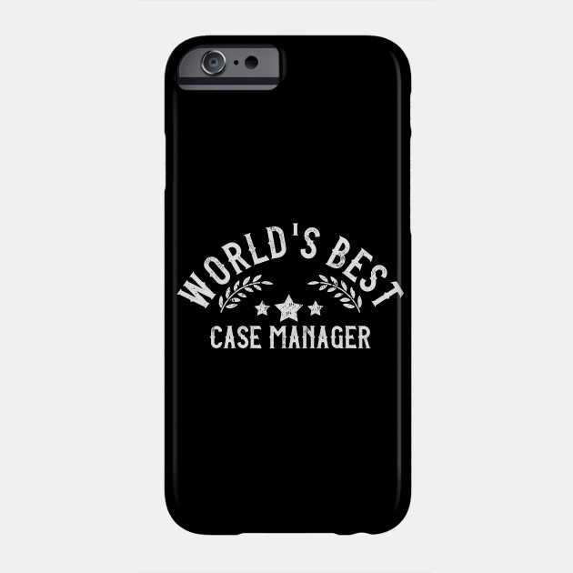 Funny Gift World's Best Case Manager Phone Case