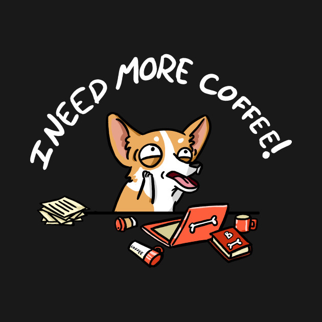 corgi i need more coffee corgi t shirt teepublic