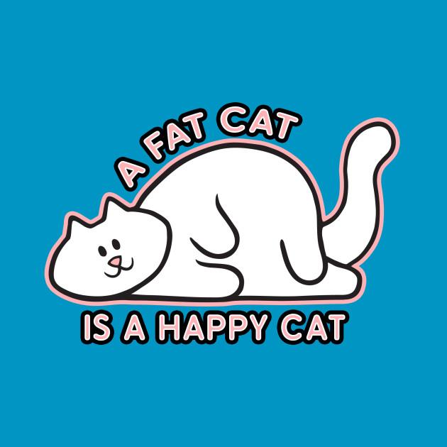A Fat Cat is a Happy Cat