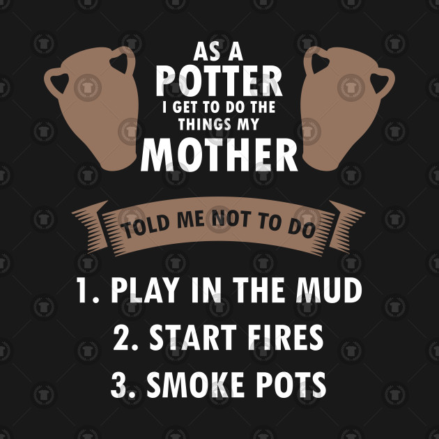 Funny Pottery Supply Potters Shaping Clay Ceramic Mud As A Potter Gift