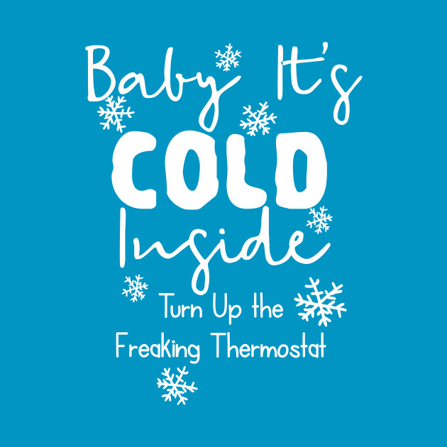 Baby It S Cold Inside Baby Its Cold T Shirt Teepublic