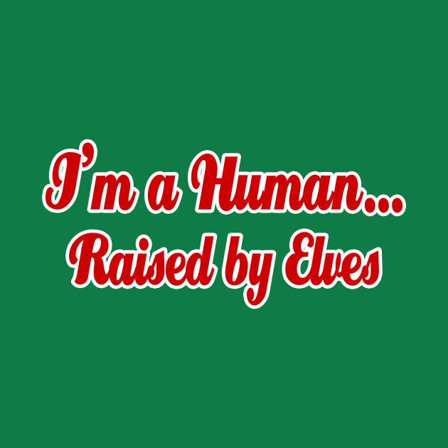 I'm a Human...Raised By Elves
