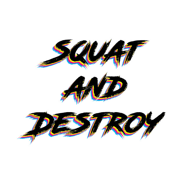 Squat and Destroy!