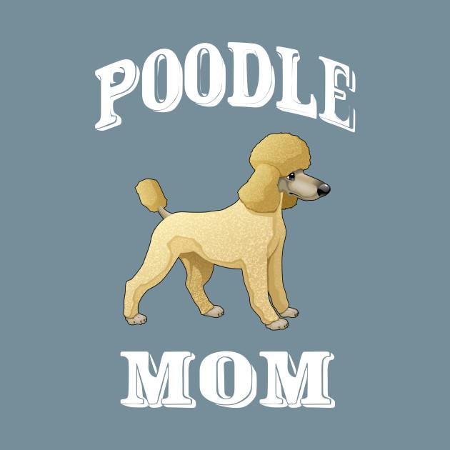 Poodle Mom Shirt - Funny Gift Shirt For Dog Lover - Poodle Mom - T ...