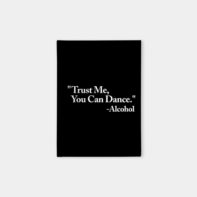 Trust me you can dance Alcohol