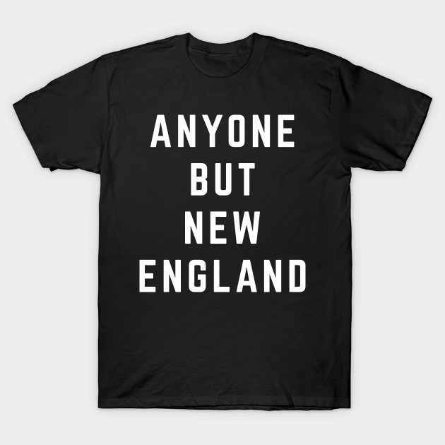a45d695e0 Anyone But New England Patriots