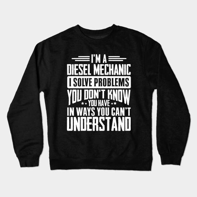 98a3cd8d Diesel Mechanic Shirt I Solve Problems You Have Funny Gift Crewneck  Sweatshirt
