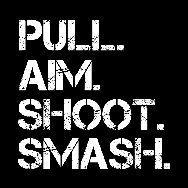 Pull. Aim. Shoot. Smash.
