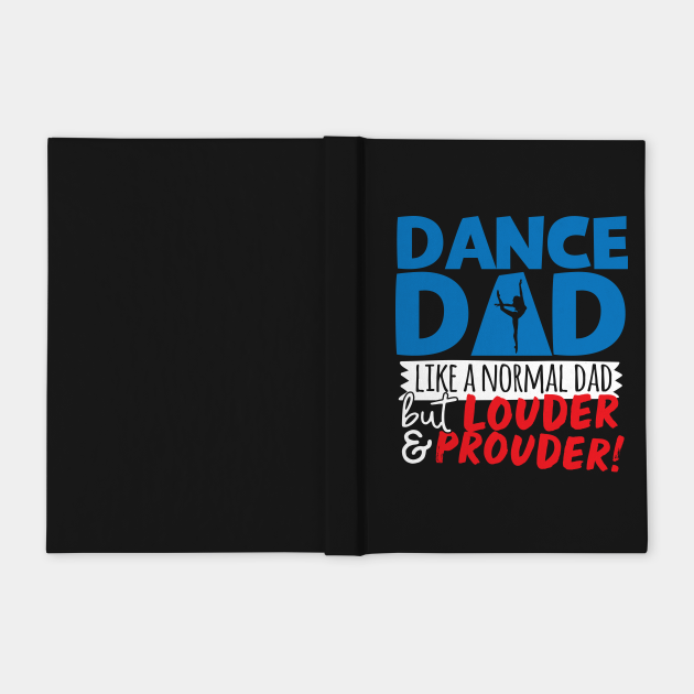 Dance Dad Like A Normal Dad But Louder & Prouder