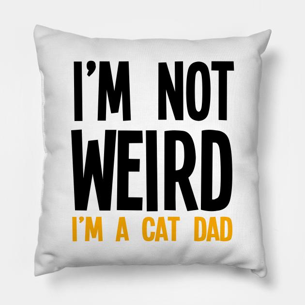 I'm Not Weird I'm A Cat Dad