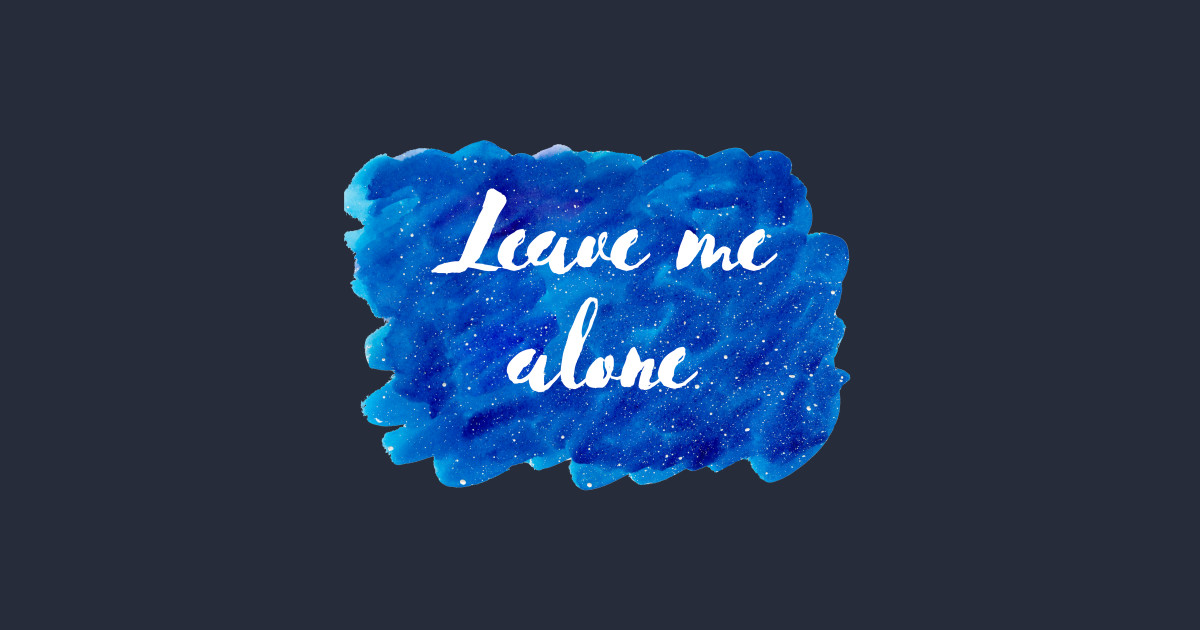 Leave Me Alone Cosmic Background (Watercolor Blue Starry Sky Antisocial  Quote Funny Quotes Silly Sayings Blue Ocean Galaxy Space) by bitterbaubles