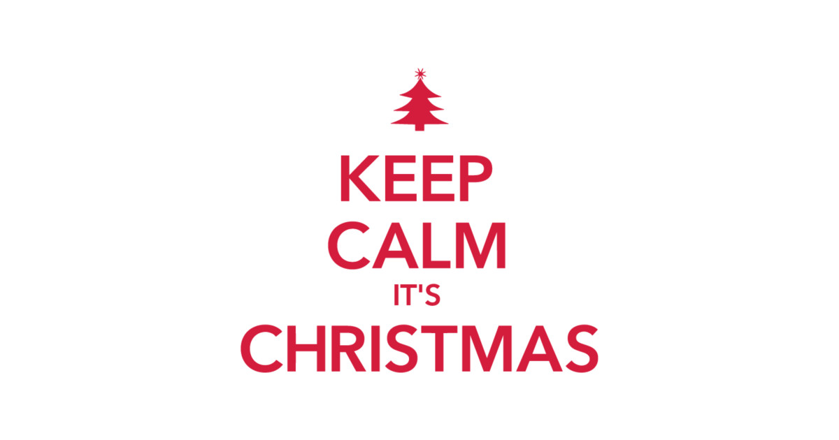 KEEP CALM IT\'S CHRISTMAS - Keep Calm Its Christmas - T-Shirt | TeePublic