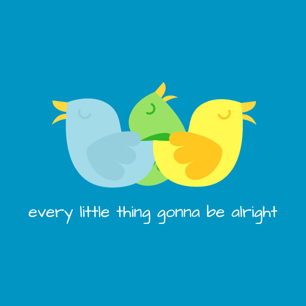 Three Little Birds - Every Little Thing Gonna Be Alright