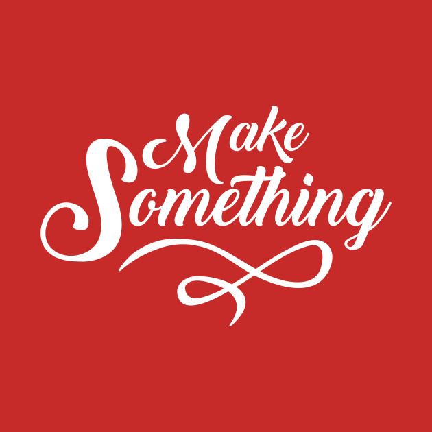 Make Something Slogan