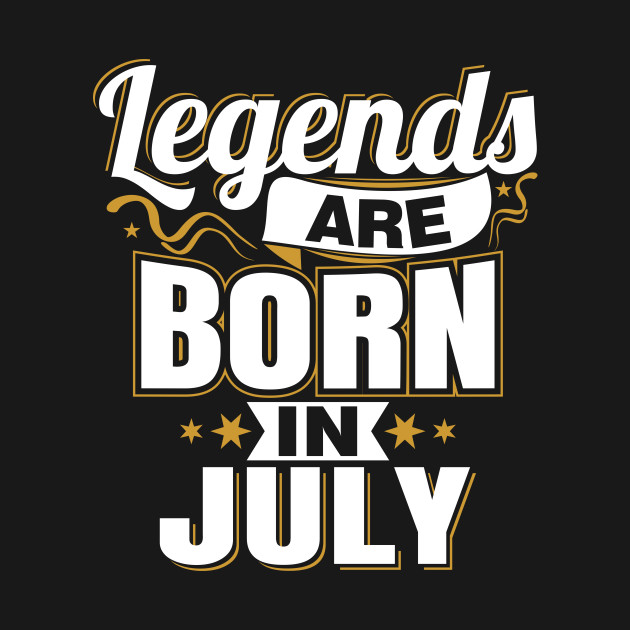 87217ffc9 Legends are Born In July - Queens Are Born In July Kings Are Born In ...
