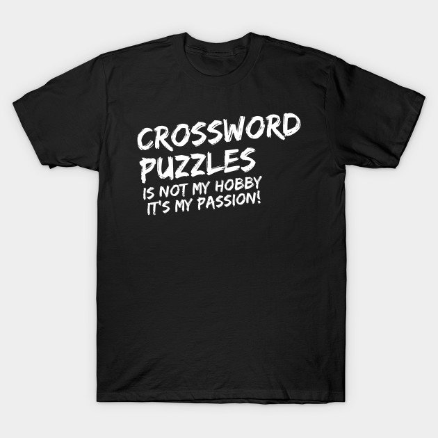 Crossword puzzles it's not my hobby it's my passion pastime crossword  anagram puzzle riddles scrabble