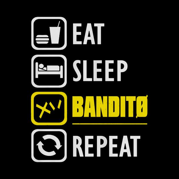 eat sleep bandito