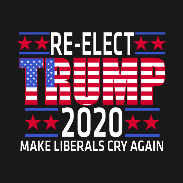 45d409d37 Re-elect Donald Trump 2020 Make Liberals Cry Again - Republican - T ...