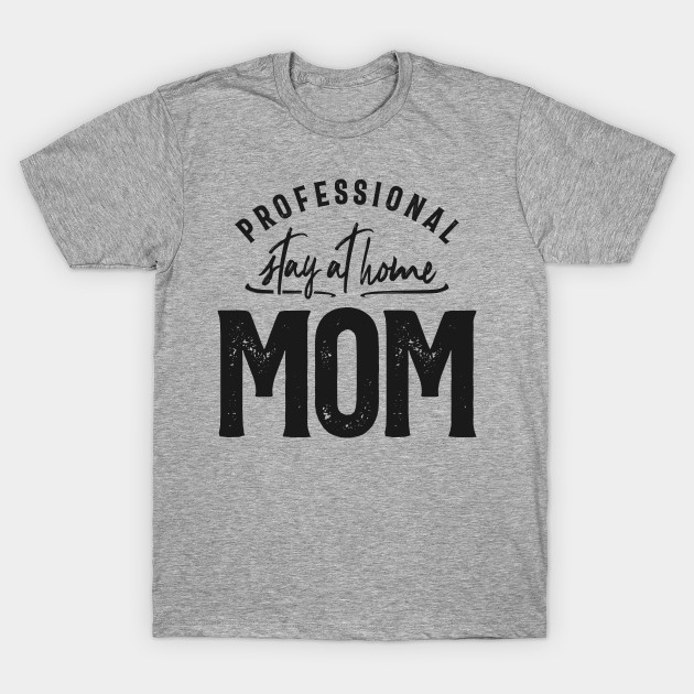 Professional Stay At Home Mom T Shirt