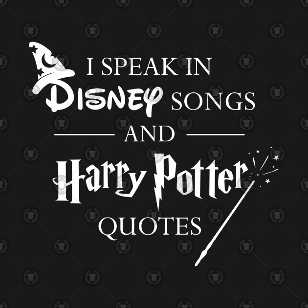 I Speak In Disney Songs And Harry Potter Quotes Disney Songs T Adorable Harry Potter Quotes