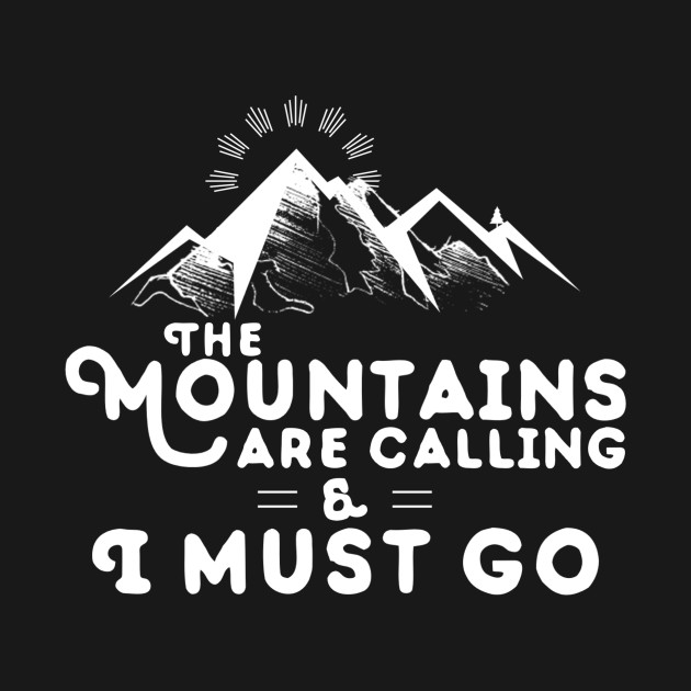 Mountains Are Calling I Must Go T-Shirt