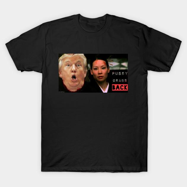 Kill Bill Pussy Grabs Back Donald Trump President T Shirt Teepublic Fr