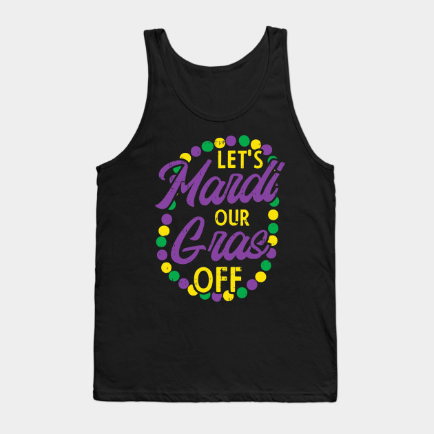 Lets Mardi Gras Off Beads Pun Funny Carnival Drinking Team Tank Top