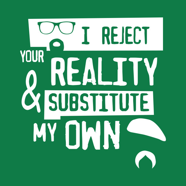 TSHIRT - I reject your reality