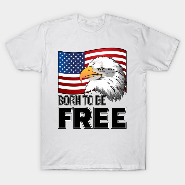 9f64d0dd152 USA Flag Bald Eagle Born To Be Free - Usa - T-Shirt