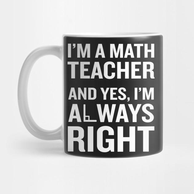 Math Teacher Always Right T Shirt Funny Quote Pun Nerd Gift   Math